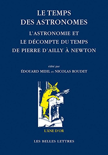 Le Temps Des Astronomes: L'Astronomie Et Le Decompte Du Temps de Pierre d'Ailly a Newton (L'Ane d'or) (French Edition)