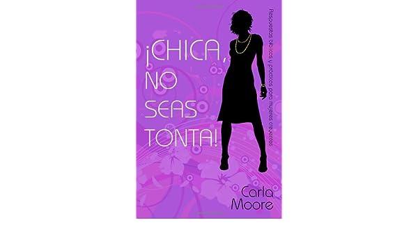 ¡CHICA, NO SEAS TONTA!: Respuestas bíblicas y prácticas para mujeres creyentes (Spanish Edition): Carla Moore: 9781414119861: Amazon.com: Books
