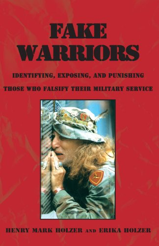 Fake Warriors: Identifying, Exposing, and Punishing Those Who Falsify Their Military Service