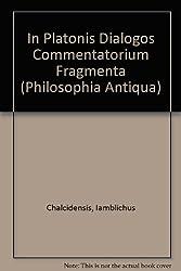 In Platonis Dialogos Commentariorum Fragmenta (Philosophia Antiqua)