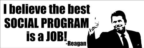 - Reagan Quote - The Best Social Program is a Job Bumper Sticker
