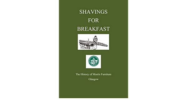 Shavings For Breakfast: The History Of The Morris Furniture Company,  Glasgow Paperback