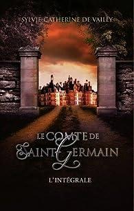 Le comte de Saint-Germain : L'intégrale (de tome 1 à 3) Le mystère / Le livre muet / L'?uvre au rouge par Sylvie Catherine de Vailly