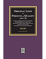 Original Lists of Persons of Quality, 1600-1700: Emigrants, Religious Exiles, Political Rebels, Serving Men Sold for a term of years, Apprentices, Children Stolen, Maidens Pressed, and others who went from Great Britain to the American Plantations.