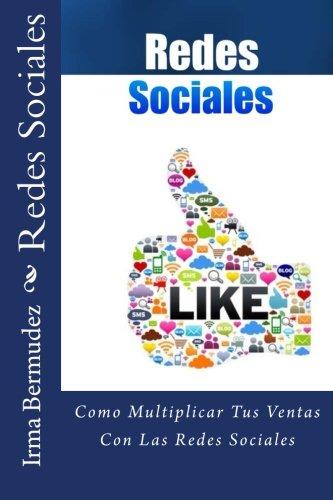 Redes Sociales: Como Multiplicar Tus Ventas Con Las Redes Sociales (Spanish Edition) [Irma Bermudez] (Tapa Blanda)