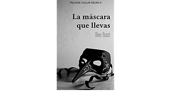 La máscara que llevas (Trilogía Collar Negro nº 2) (Spanish Edition) - Kindle edition by Oliver Bisset. Literature & Fiction Kindle eBooks @ Amazon.com.