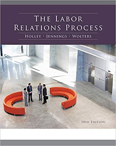 The Labor Relations Process: William H  Holley, Kenneth M