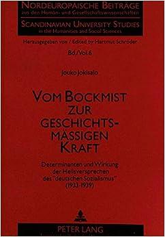 Vom Bockmist zur geschichtsmäßigen Kraft: Determinanten und Wirkung der Heilsversprechen des «deutschen Sozialismus» (1933-1939) (Nordeuropäische ... and Social Sciences) (German Edition)