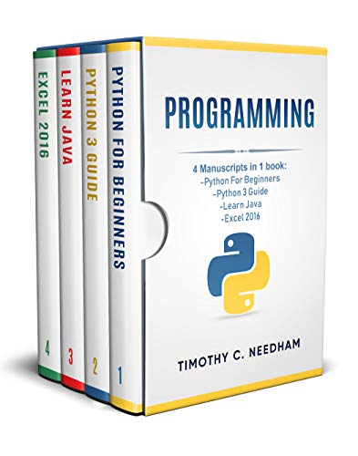 Programming:  4 Manuscripts in 1 book : Python For Beginners - Python 3 Guide - Learn Java - Excel 2016 (The Best Way To Learn C)