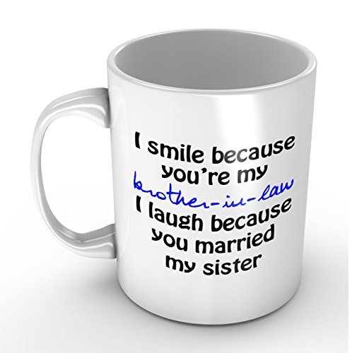 I Smile Because You're My Brother-in-law - Funny White Mug 11oz Coffee Mugs Cool Unique Birthday or Christmas Gifts for Men and Women by Easyolife