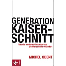 Generation Kaiserschnitt: Wie die moderne Geburtspraxis die Menschheit verändert (German Edition)