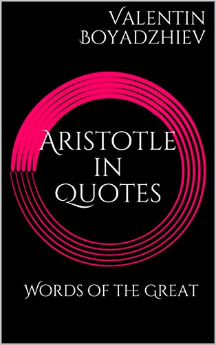 Aristotle in Quotes: Words of the Great por Valentin Boyadzhiev