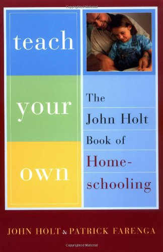 Read Online Teach Your Own: The John Holt Book of Homeschooling PDF