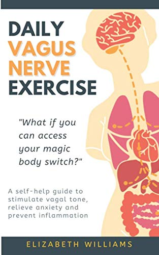 DAILY VAGUS NERVE EXERCISE: A self-help guide to stimulate vagal tone, relieve anxiety and prevent i