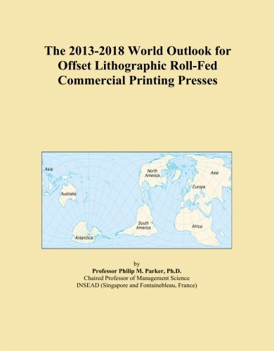 The 2013-2018 World Outlook for Offset Lithographic Roll-Fed Commercial Printing Presses
