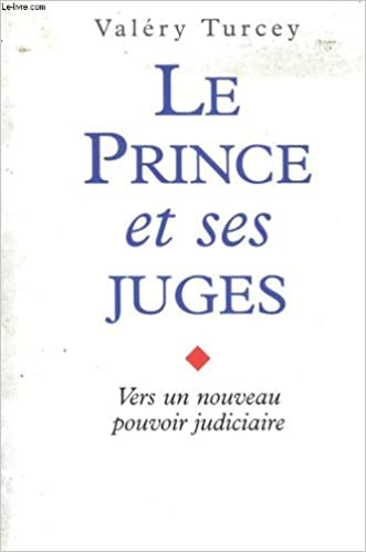 Livres gratuits en ligne LE PRINCE ET SES JUGES. Vers un nouveau pouvoir judiciaire pdf, epub