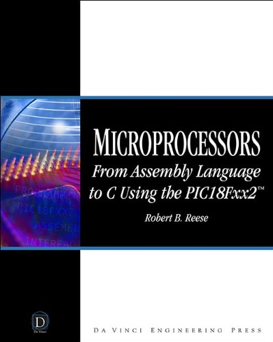 Microprocessors: From Assembly Language to C Using the PICI8FXX2 (Da Vinci Engineering)