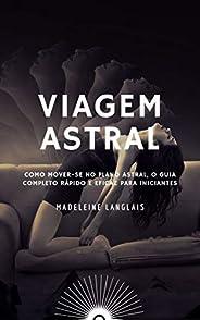 Viagem astral: Como mover-se no plano astral, O guia completo rápido e eficaz para iniciantes: (Projeção astra