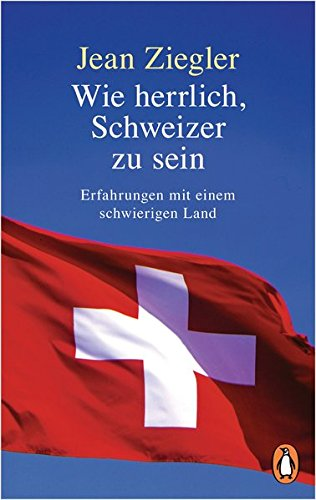 Wie herrlich, Schweizer zu sein: Erfahrungen mit einem schwierigen Land Taschenbuch – 10. April 2017 Jean Ziegler Penguin Verlag 3328102345 1960 bis 1969 n. Chr.