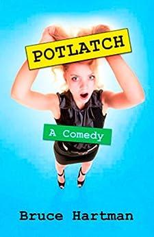Potlatch: A Comedy (The Philadelphia Trilogy, Book 2) by [Hartman, Bruce]
