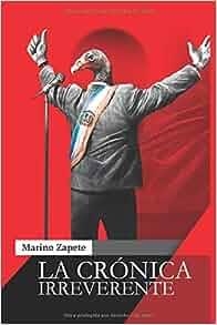 La Crónica Irreverente (Spanish Edition): Marino Zapete