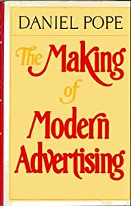 The Making of Modern Advertising Daniel Pope