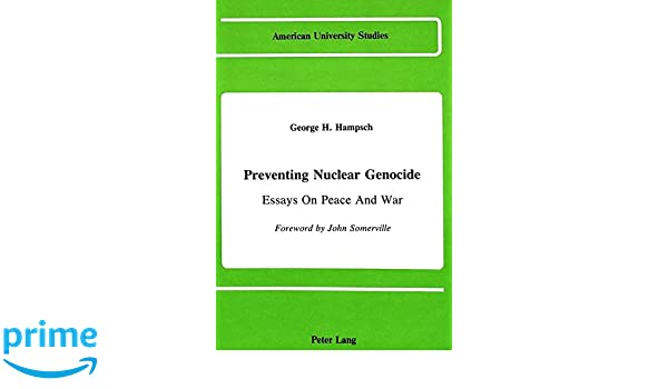 Buy Essay Papers Online Amazoncom Preventing Nuclear Genocide Essays On Peace And War American  University Studies  George H Hampsch Books Romeo And Juliet English Essay also How To Write A Thesis For A Persuasive Essay Amazoncom Preventing Nuclear Genocide Essays On Peace And War  High School Vs College Essay