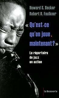 Qu'est-ce qu'on joue, maintenant ? : Le répertoire de jazz en action par Howard S. Becker