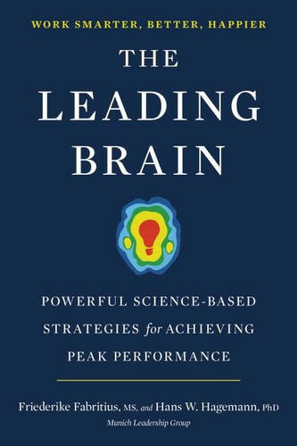 The Leading Brain: Powerful Science-Based Strategies for Achieving Peak Performance, by Friederike Fabritius, Hans W. Hagemann