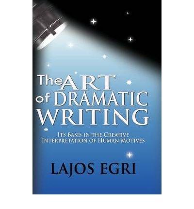 The Art Of Dramatic Writing: Its Basis In The Creative Interpretation Of Human Motives (Hardback) - Common (Lajos Egri The Art Of Dramatic Writing)