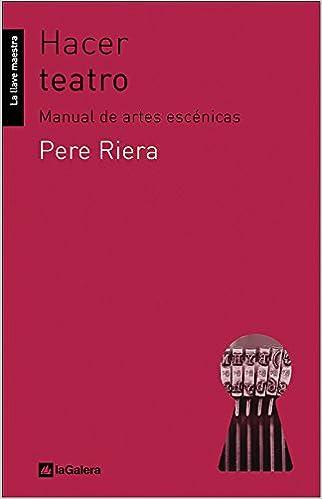 Hacer teatro: Manual de artes escénicas La llave maestra ...