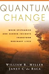 Quantum Change: When Epiphanies and Sudden Insights Transform Ordinary Lives Kindle Edition