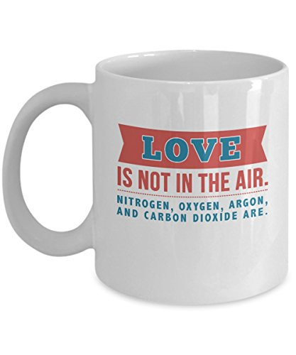 Love Is Not In The Air Funny Science Geek Nerdy Valentine's Day Gift Mug