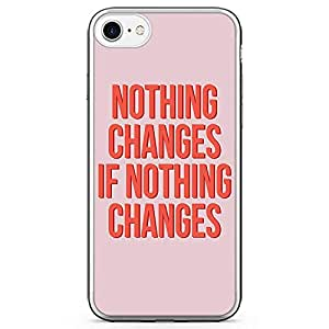 iPhone 8 Transparent Edge Phone case Nothing Changes Phone Case Typography iPhone 8 Cover with Transparent Bumper