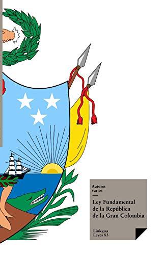 Ley Fundamental de la República de la Gran Colombia (Leyes nº 83) (Spanish Edition) (La Gran Colombia)