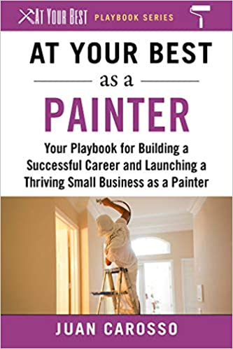 0a0b612f4fca4 At Your Best as a Painter  Your Playbook for Building a Successful ...