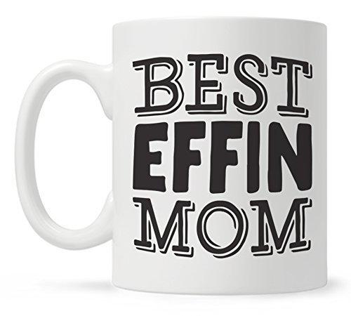 Best Effin Mom Funny Quote Coffee Mug, Mothers Day Gift, Fun Mugs, Mom Mug