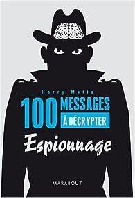 100 messages à décrypter : Spécial espionnage par Harry Matta