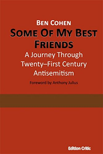 Some Of My Best Friends: A Journey Through Twenty-First Century Antisemitism (The Berlin International Center for the Study of Antisemitism (BICSA) / ... zum Antisemitismus) (Volume 4)