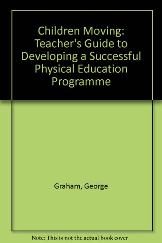 Children Moving: Teacher's Guide to Developing a Successful Physical Education Programme