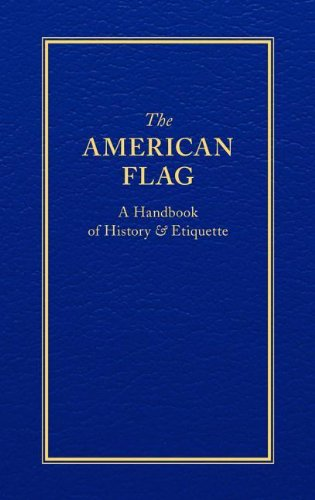 The American Flag: A Handbook of History & Etiquette (Little Books of Wisdom)