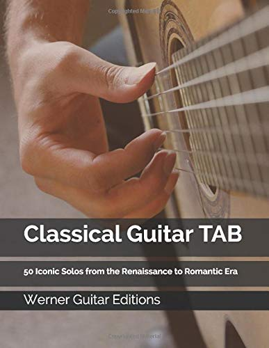 Classical Guitar TAB: 50 Iconic Solos from the Renaissance to ...