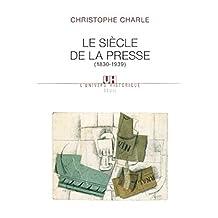 Le Siècle de la presse . (1830-1939) (French Edition)