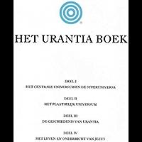Het Urantia Boek: DE MYSTERIES VAN GOD, HET UNIVERSUM, DE WERELDGESCHIEDENIS, JEZUS EN ONZEZELF ONTHULLEN