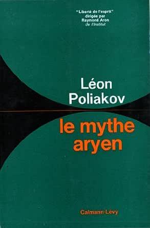 Le mythe aryen. Essai sur les sources du racisme et les nationalismes - Léon Poliakov