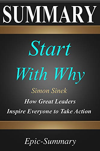 h Why'' - How Great Leaders Inspire Everyone to Take Action | A Detailed Summary (Epic Summary Book 15) ()