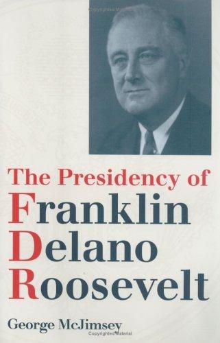 The Presidency of Franklin Delano Roosevelt (American Presidency)