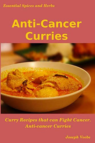 Anti-Cancer Curries (Essential Spices and Herbs) by Joseph Veebe