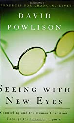 Seeing with New Eyes: Counseling and the Human Condition Through the Lens of Scripture (Resources for Changing Lives)
