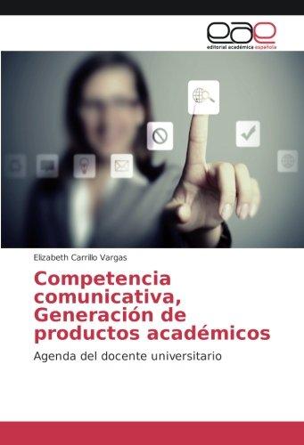 Competencia comunicativa, Generación de productos académicos ...